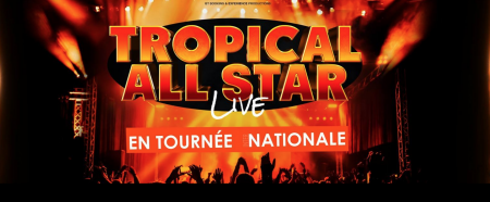 TROPICAL ALL STAR LIVE – TOURNÉE NATIONALE Top départ le 11 Mai à Orléans